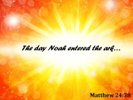 Matthew 24 38 The Day Noah Entered The Ark Powerpoint Church Sermon