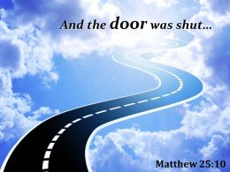 Matthew 25 10 And The Door Was Shut Powerpoint Church Sermon