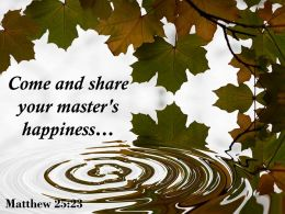 Matthew 25 23 Come And Share Your Master Happiness Powerpoint Church Sermon