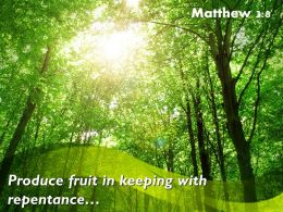 Matthew 3 8 Produce Fruit In Keeping With Repentance Powerpoint Church Sermon