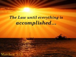 Matthew 5 18 The Law Until Everything Is Accomplished Powerpoint Church Sermon