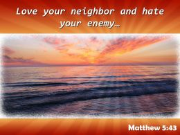 Matthew 5 43 Love Your Neighbor And Hate Powerpoint Church Sermon