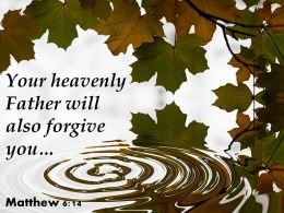 Matthew 6 14 Your Heavenly Father Will Also Forgive Powerpoint Church Sermon