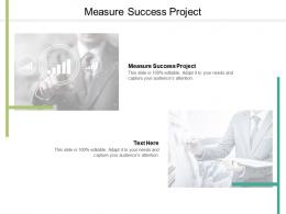 Measure Success Project Ppt Powerpoint Presentation Infographics Pictures Cpb