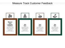 Measure Track Customer Feedback Ppt Powerpoint Presentation Gallery Example Introduction Cpb