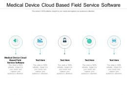 Medical Device Cloud Based Field Service Software Ppt Powerpoint Presentation Icon Objects Cpb