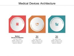 Medical Devices Architecture Ppt Powerpoint Presentation Gallery Clipart Images Cpb