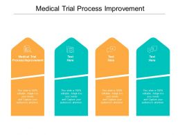 Medical Trial Process Improvement Ppt Powerpoint Presentation Portfolio Guide Cpb
