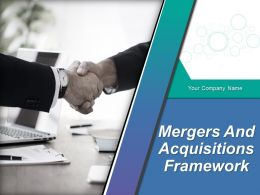 Mergers And Acquisitions Framework Powerpoint Presentation Slides