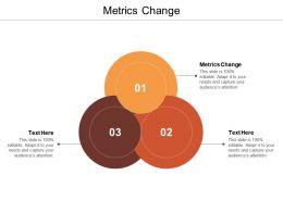 Metrics Change Ppt Powerpoint Presentation Visual Aids Gallery Cpb