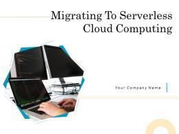 Migrating To Serverless Cloud Computing Powerpoint Presentation Slides