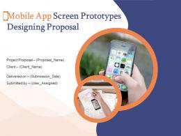 Mobile App Screen Prototypes Designing Proposal Powerpoint Presentation Slides