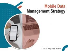 Mobile Data Management Strategy Powerpoint Presentation Slides
