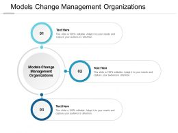 Models Change Management Organizations Ppt Powerpoint Presentation Outline Cpb