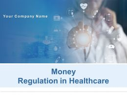 Money Regulation In Healthcare Powerpoint Presentation Slides