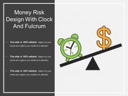 Money Risk Design With Clock And Fulcrum