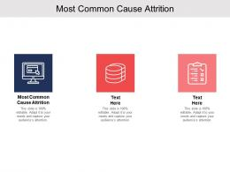 Most Common Cause Attrition Ppt Powerpoint Presentation Ideas Skills Cpb
