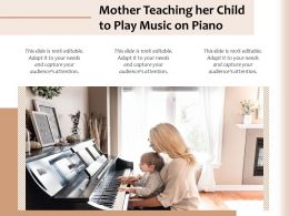 Mother Teaching Her Child To Play Music On Piano