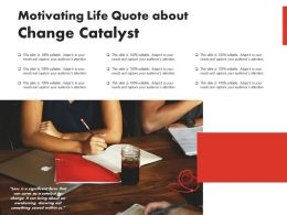 Motivating Life Quote About Change Catalyst