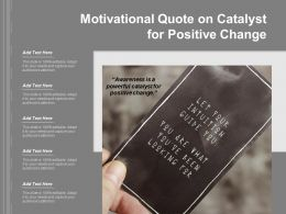 Motivational Quote On Catalyst For Positive Change