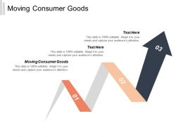 Moving Consumer Goods Ppt Powerpoint Presentation Gallery Samples Cpb