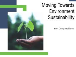Moving Toward Environment Sustainability Powerpoint Presentation Slides