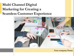 Multi Channel Digital Marketing For Creating A Seamless Customer Experience Powerpoint Presentation Slides