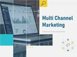 Multi Channel Marketing To Maximize Business Opportunities Powerpoint Presentation Slides