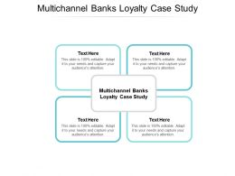 Multichannel Banks Loyalty Case Study Ppt Powerpoint Presentation Show Information Cpb