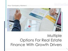 Multiple Options For Real Estate Finance With Growth Drivers Powerpoint Presentation Slides