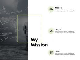 My Mission Vision Goal C588 Ppt Powerpoint Presentation Icon Background Designs