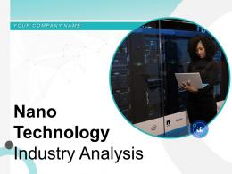 Nano Technology Industry Analysis Powerpoint Presentation Slides