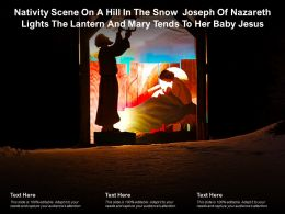 Nativity Scene On A Hill In The Snow Joseph Of Nazareth Lights The Lantern Mary Tends To Her Baby Jesus