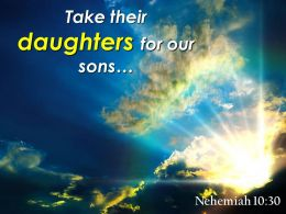 Nehemiah 10 30 Take Their Daughters For Our Sons Powerpoint Church Sermon