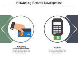 Networking Referral Development Ppt Powerpoint Presentation Infographic Template File Formats Cpb
