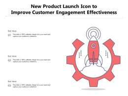 New Product Launch Icon To Improve Customer Engagement Effectiveness