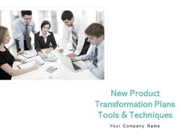 New Product Transformation Plans Tools And Techniques Powerpoint Presentation Slides