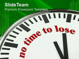 No Time To Lose On Clock Face Business Powerpoint Templates Ppt Themes And Graphics 0213