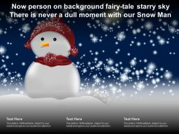 Now Person On Background Fairy Tale Starry Sky There Is Never A Dull Moment With Our Snow Man
