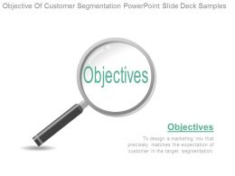 Objective Of Customer Segmentation Powerpoint Slide Deck Samples