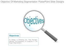 Objective Of Marketing Segmentation Powerpoint Slide Designs
