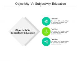 Objectivity Vs Subjectivity Education Ppt Powerpoint Presentation Infographics Graphic Tips Cpb