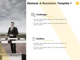 Obstacle And Resolution Template Challenges Solutions Ppt Powerpoint Presentation