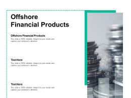 Offshore Financial Products Ppt Powerpoint Presentation Ideas Graphics Design Cpb