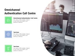 Omnichannel Authentication Call Centre Ppt Presentation Portfolio Display Cpb