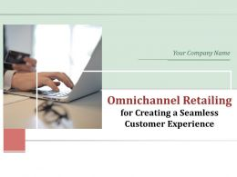 Omnichannel Retailing For Creating A Seamless Customer Experience Powerpoint Presentation Slides