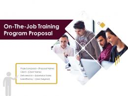 On The Job Training Program Proposal Powerpoint Presentation Slides