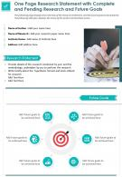 One Page Research Statement With Complete And Pending Research And Future Goals Report Infographic PPT PDF Document