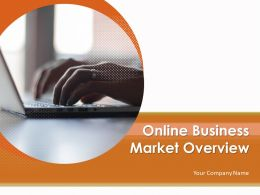 Online Business Market Overview Powerpoint Presentation Slides