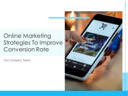 Online Marketing Strategies To Improve Conversion Rate Powerpoint Presentation Slides